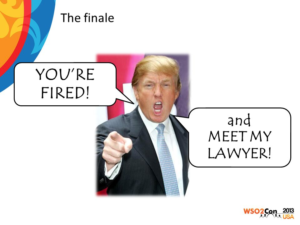 The finale YOU'RE FIRED! and MEET MY LAWYER!