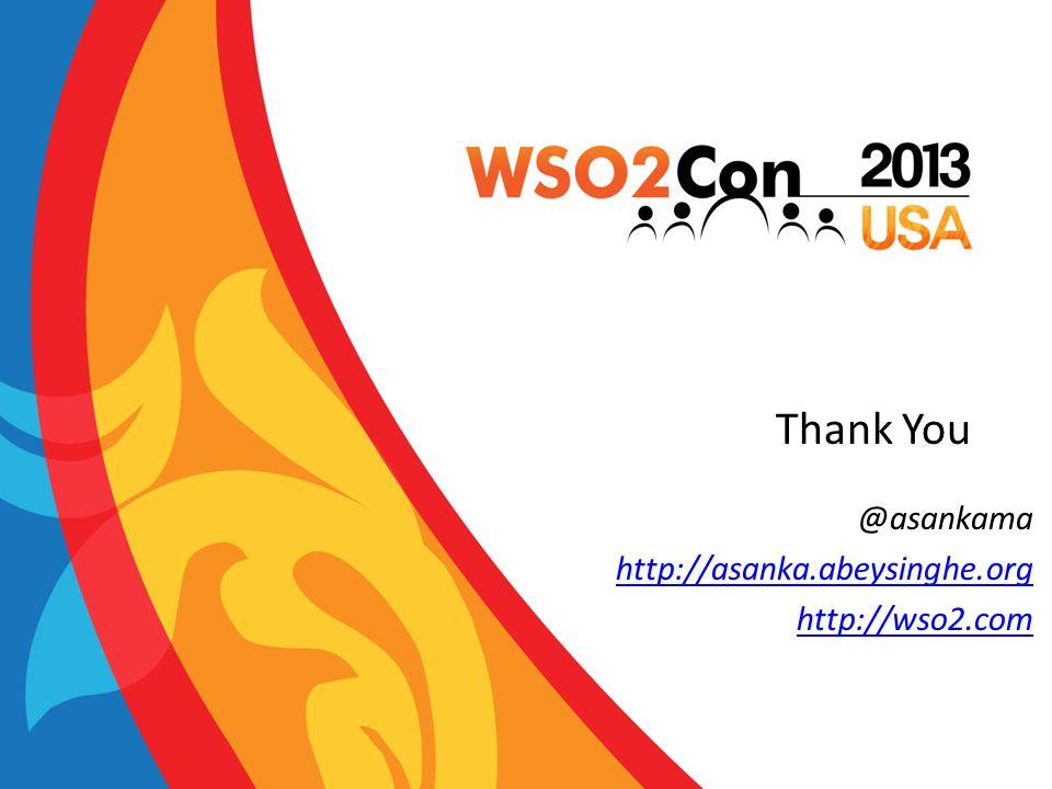Thank You @asankama http://asanka.abeysinghe.org http://wso2.com