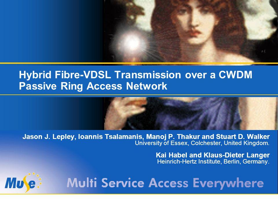 Hybrid Fibre-VDSL Transmission over a CWDM Passive Ring Access Network Jason J.