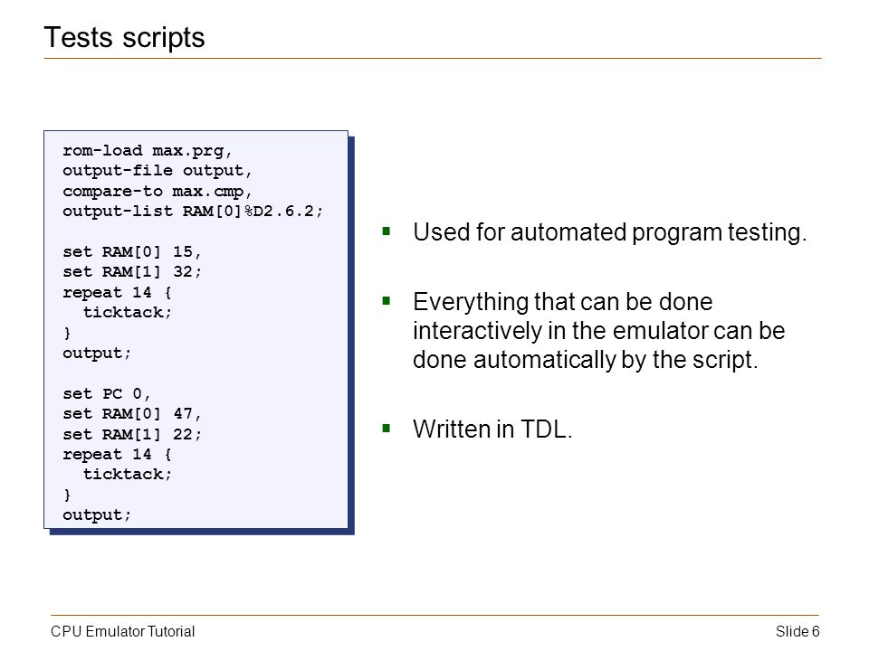 Slide 7CPU Emulator Tutorial Using test scripts To stop execution, click the Stop button.