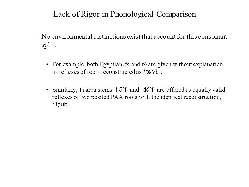 Lack of Rigor in Phonological Comparison –No environmental distinctions exist that account for this consonant split.