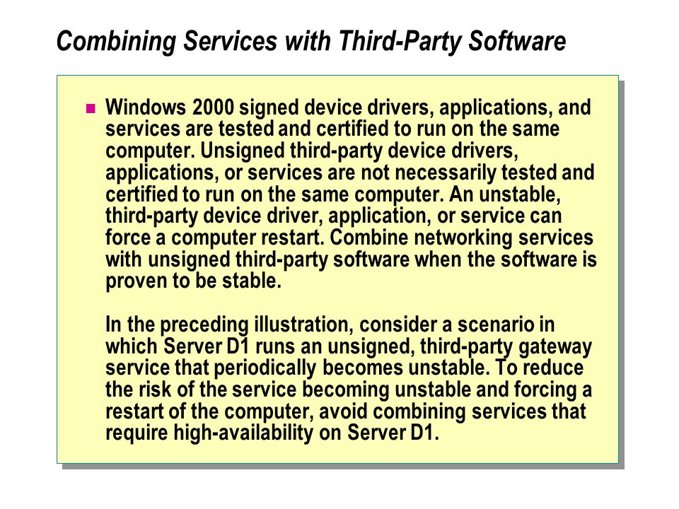 Combining Services with Third-Party Software Windows 2000 signed device drivers, applications, and services are tested and certified to run on the same computer.