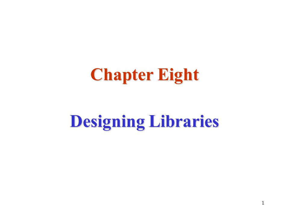 1 Chapter Eight Designing Libraries