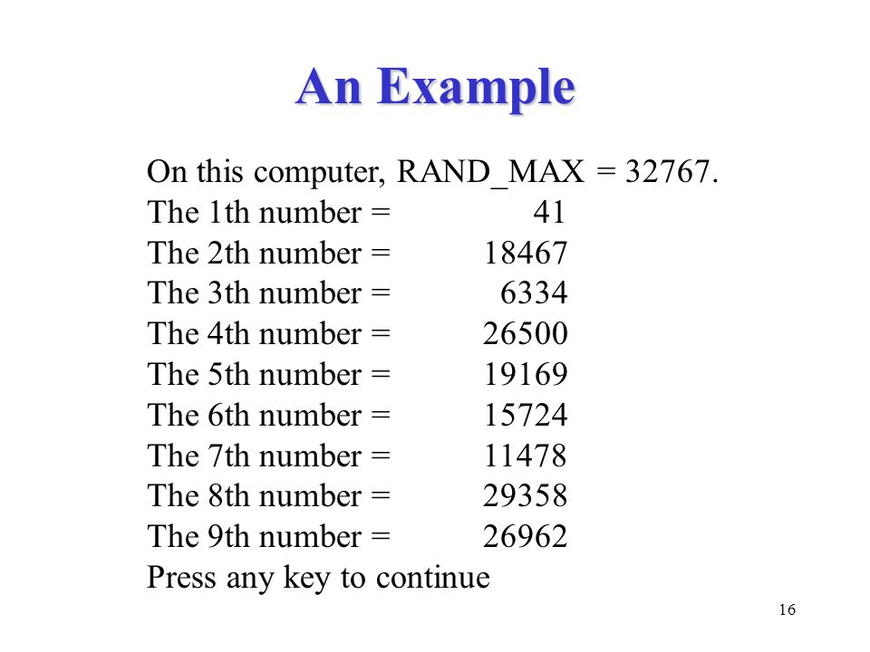 16 An Example On this computer, RAND_MAX = 32767.