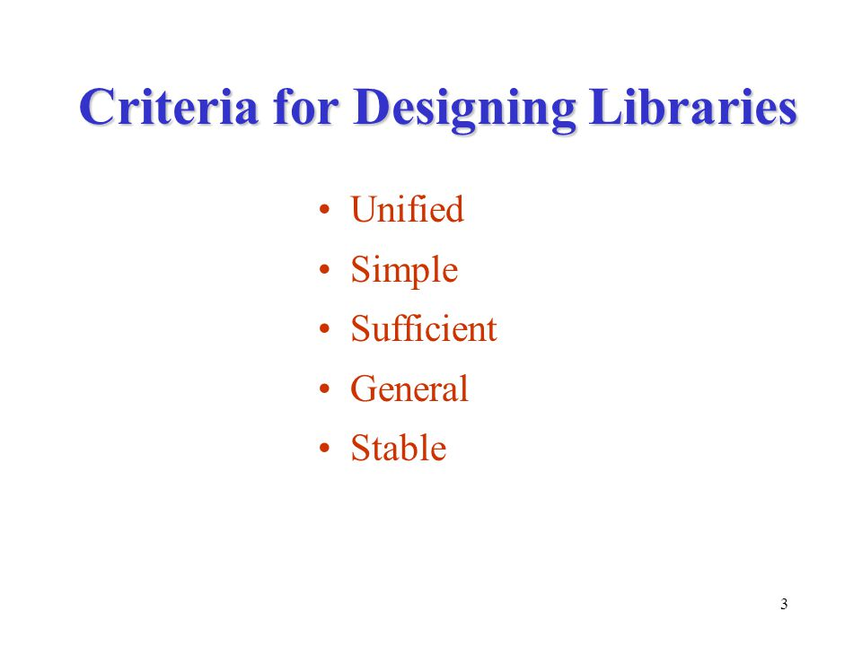 3 Criteria for Designing Libraries Unified Simple Sufficient General Stable