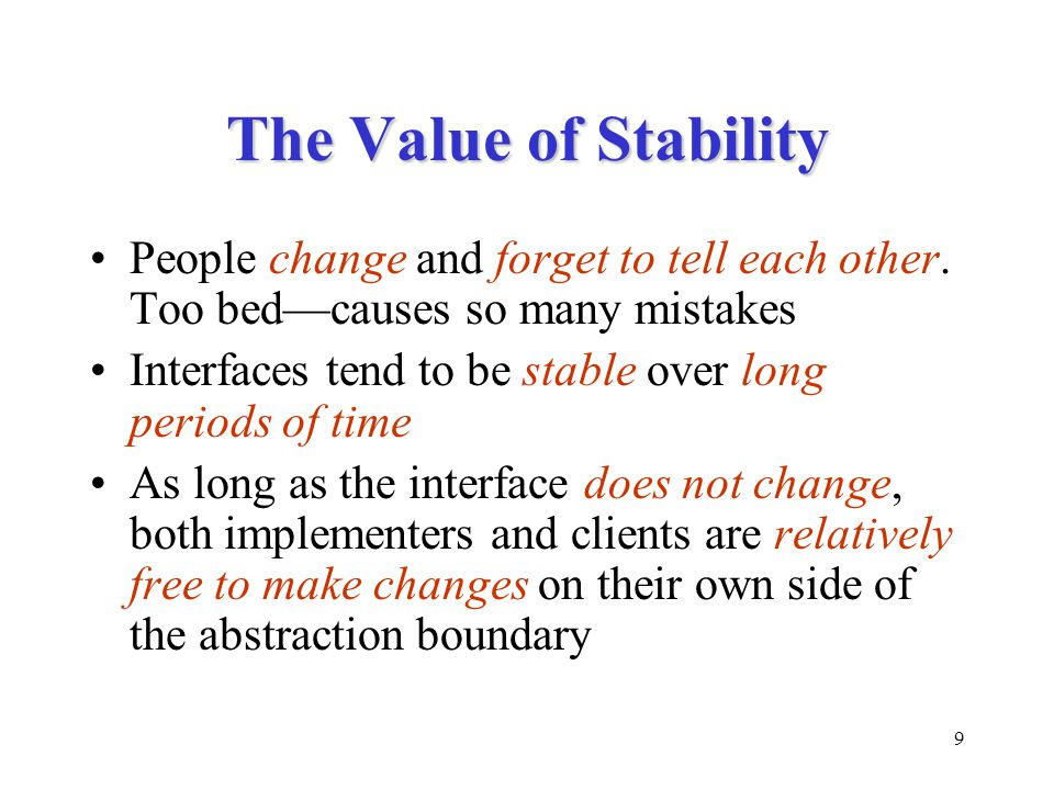 9 The Value of Stability People change and forget to tell each other.