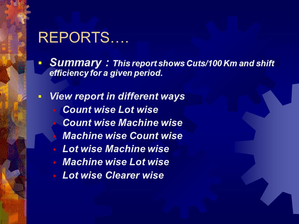 REPORTS….  Summary : This report shows Cuts/100 Km and shift efficiency for a given period.  View report in different ways  Count wise Lot wise  C