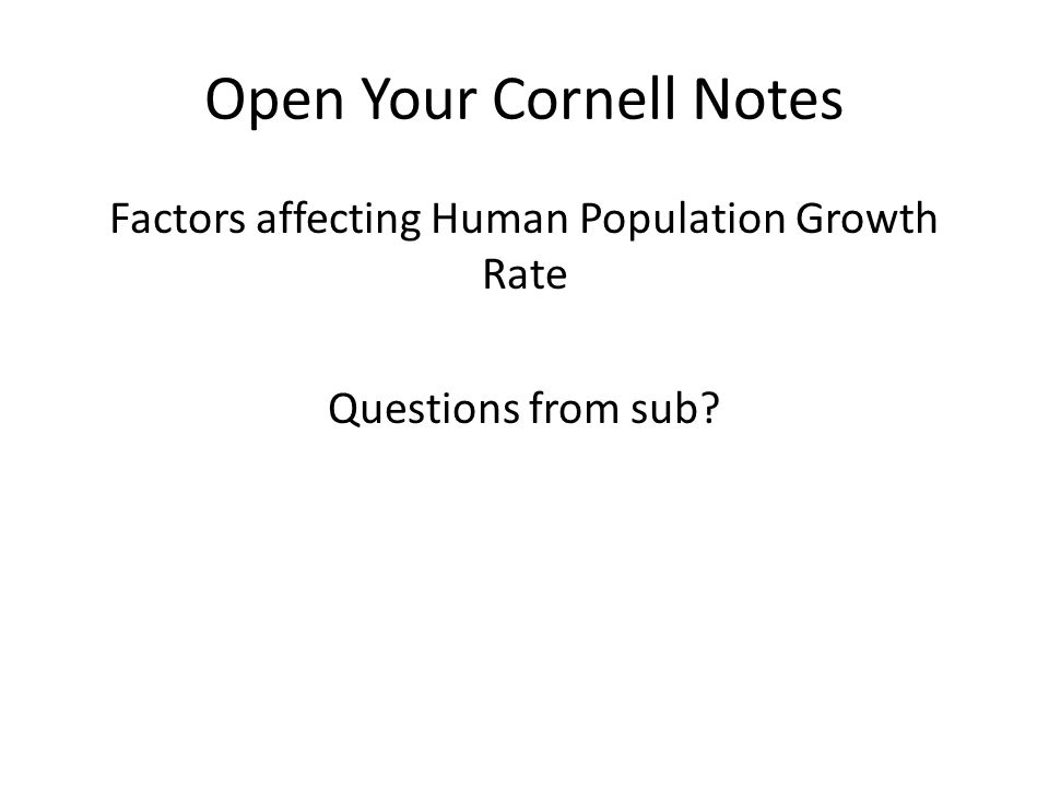 Open Your Cornell Notes Factors affecting Human Population Growth Rate Questions from sub?