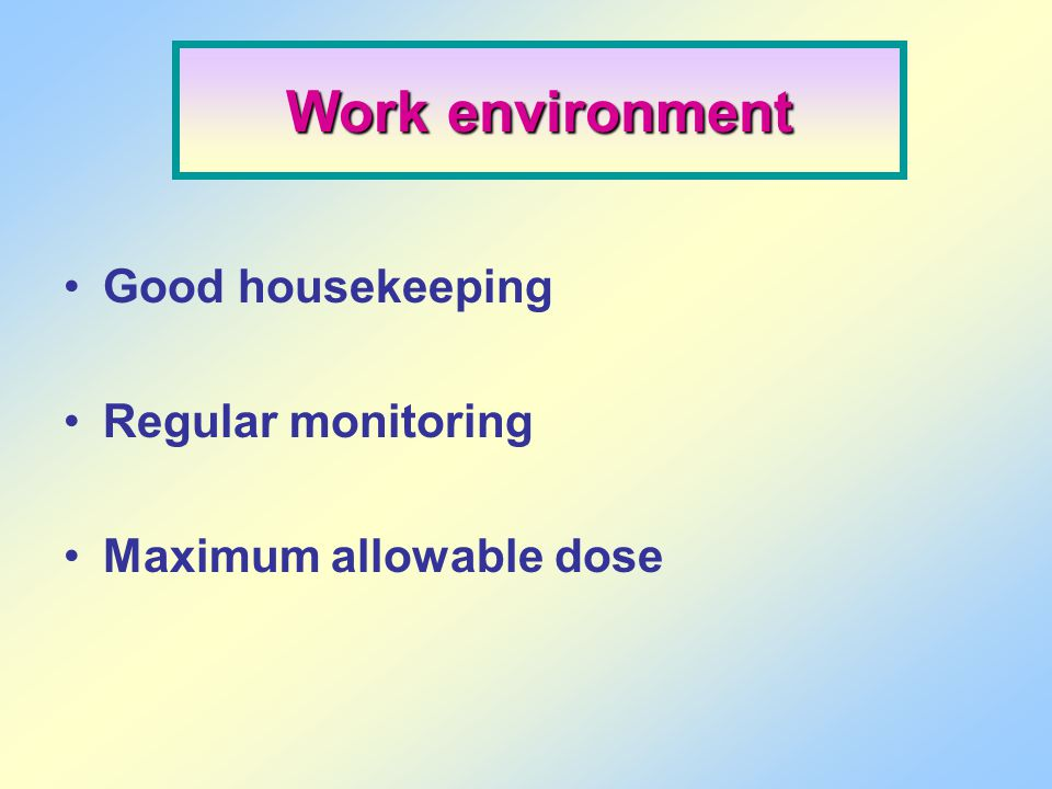 Good housekeeping Regular monitoring Maximum allowable dose Work environment