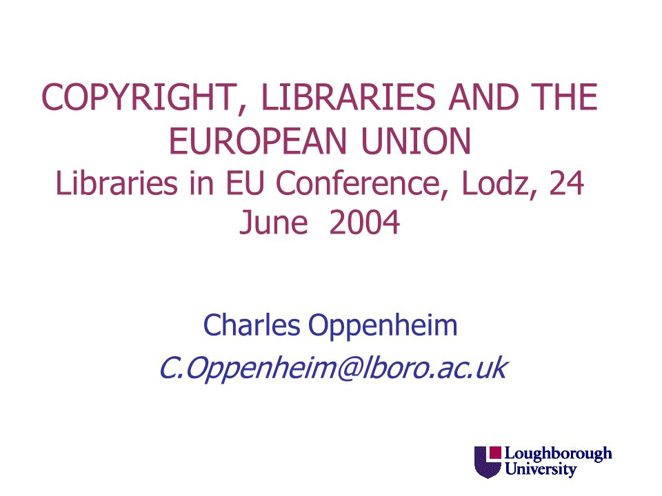 FINALLY The EU has totally failed to harmonise copyright law across member states Lobbying CAN influence – especially EBLIDA So become knowledgeable about copyright and get involved!