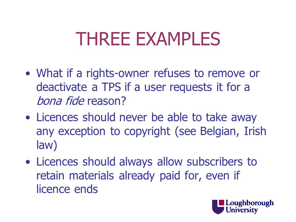 THREE EXAMPLES What if a rights-owner refuses to remove or deactivate a TPS if a user requests it for a bona fide reason.