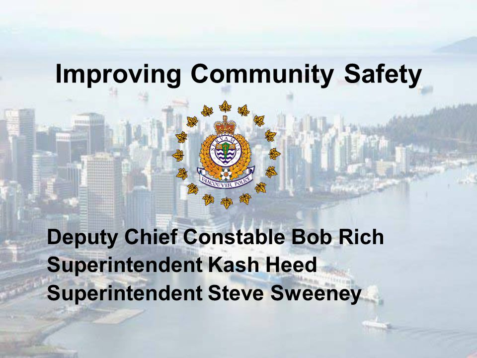 Improving Community Safety Deputy Chief Constable Bob Rich Superintendent Kash Heed Superintendent Steve Sweeney