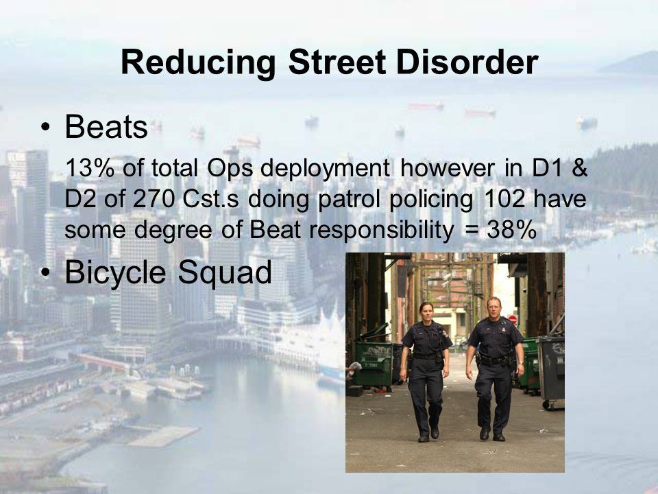 Reducing Street Disorder Beats 13% of total Ops deployment however in D1 & D2 of 270 Cst.s doing patrol policing 102 have some degree of Beat responsi