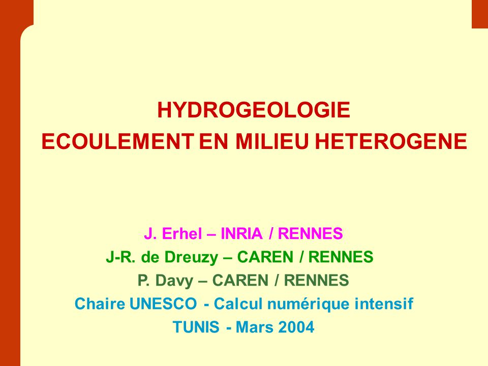 HYDROGEOLOGIE ECOULEMENT EN MILIEU HETEROGENE J. Erhel – INRIA / RENNES J-R.
