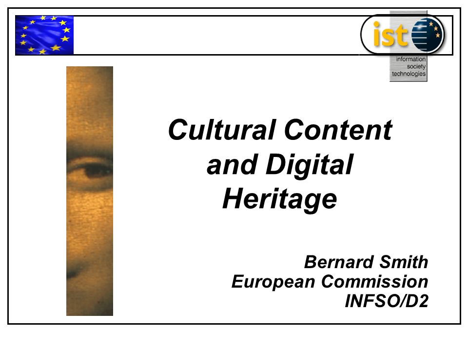 Cultural Content and Digital Heritage Bernard Smith European Commission INFSO/D2