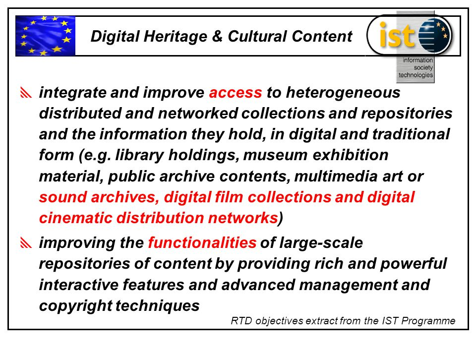  integrate and improve access to heterogeneous distributed and networked collections and repositories and the information they hold, in digital and traditional form (e.g.