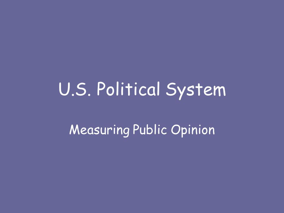 U.S. Political System Measuring Public Opinion
