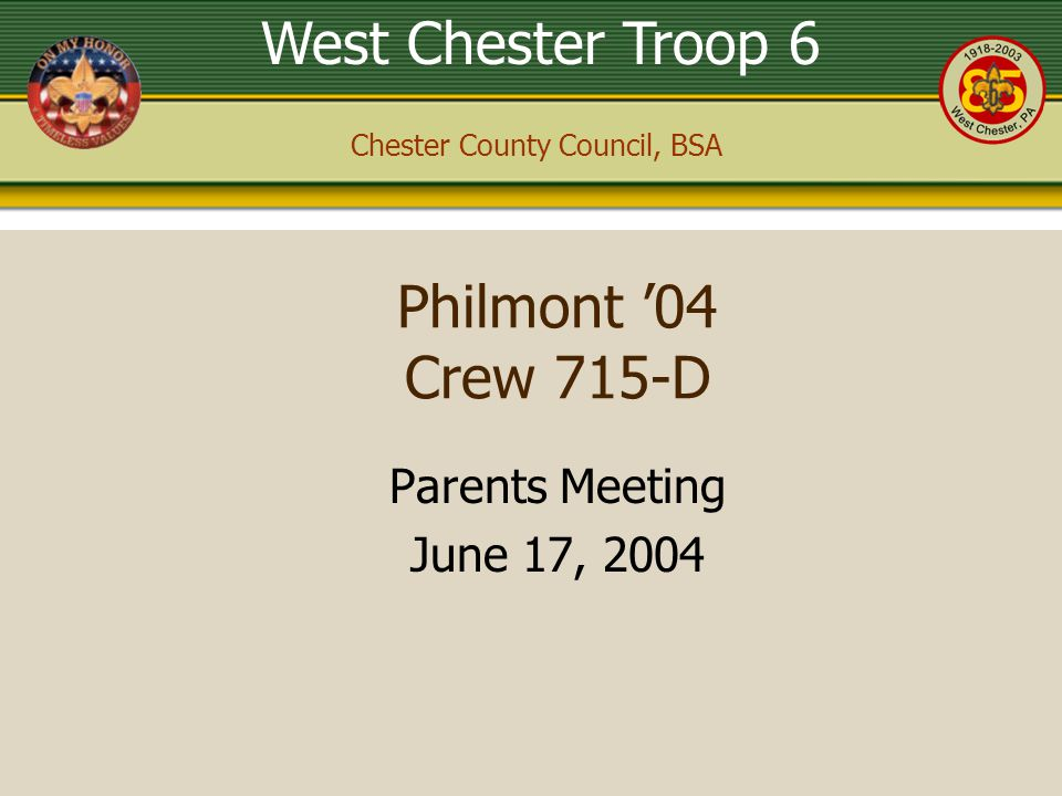 West Chester Troop 6 Chester County Council, BSA Philmont '04 Crew 715-D Parents Meeting June 17, 2004
