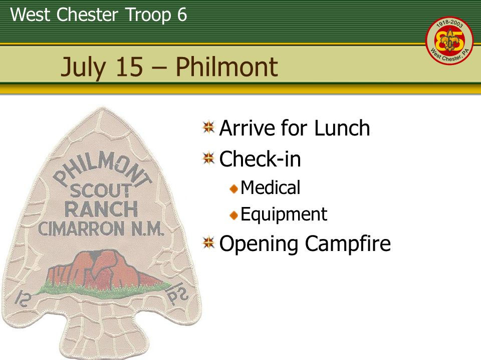 West Chester Troop 6 July 15 – Philmont Arrive for Lunch Check-in Medical Equipment Opening Campfire