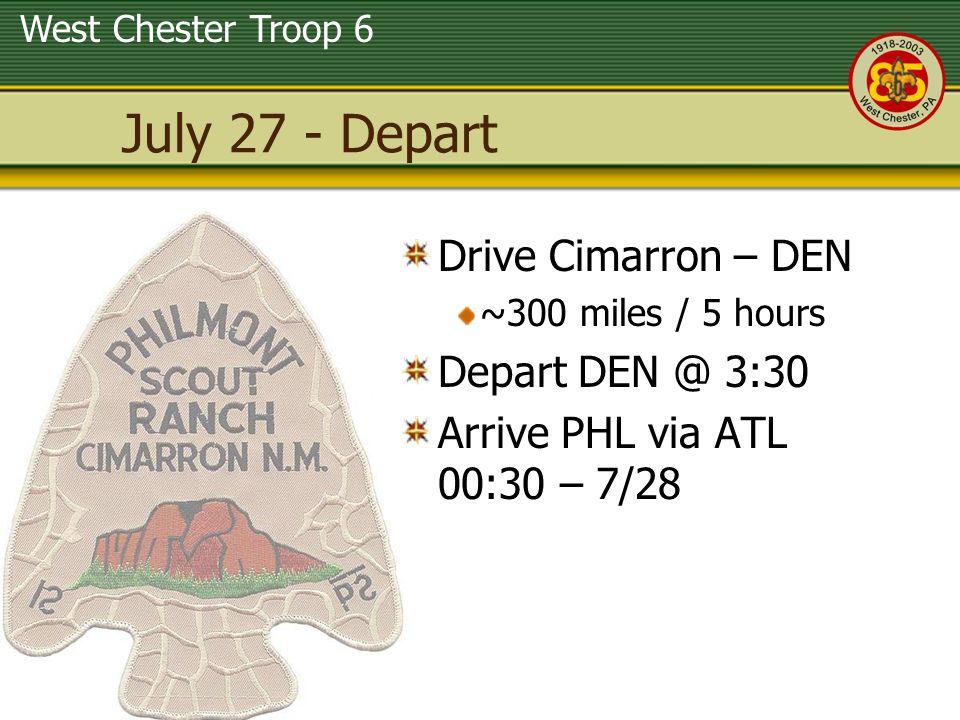 West Chester Troop 6 July 27 - Depart Drive Cimarron – DEN ~300 miles / 5 hours Depart DEN @ 3:30 Arrive PHL via ATL 00:30 – 7/28