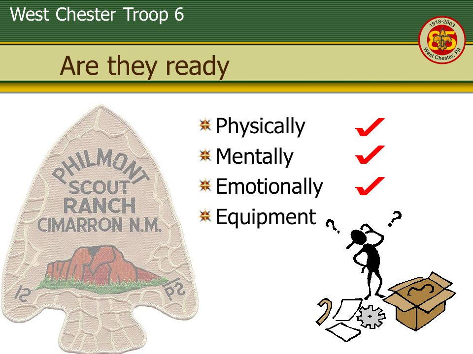 West Chester Troop 6 Are they ready Physically Mentally Emotionally Equipment