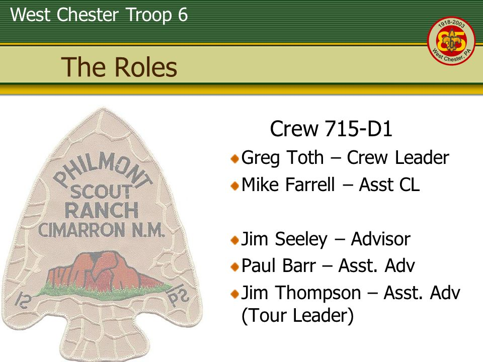 West Chester Troop 6 The Roles Crew 715-D1 Greg Toth – Crew Leader Mike Farrell – Asst CL Jim Seeley – Advisor Paul Barr – Asst.