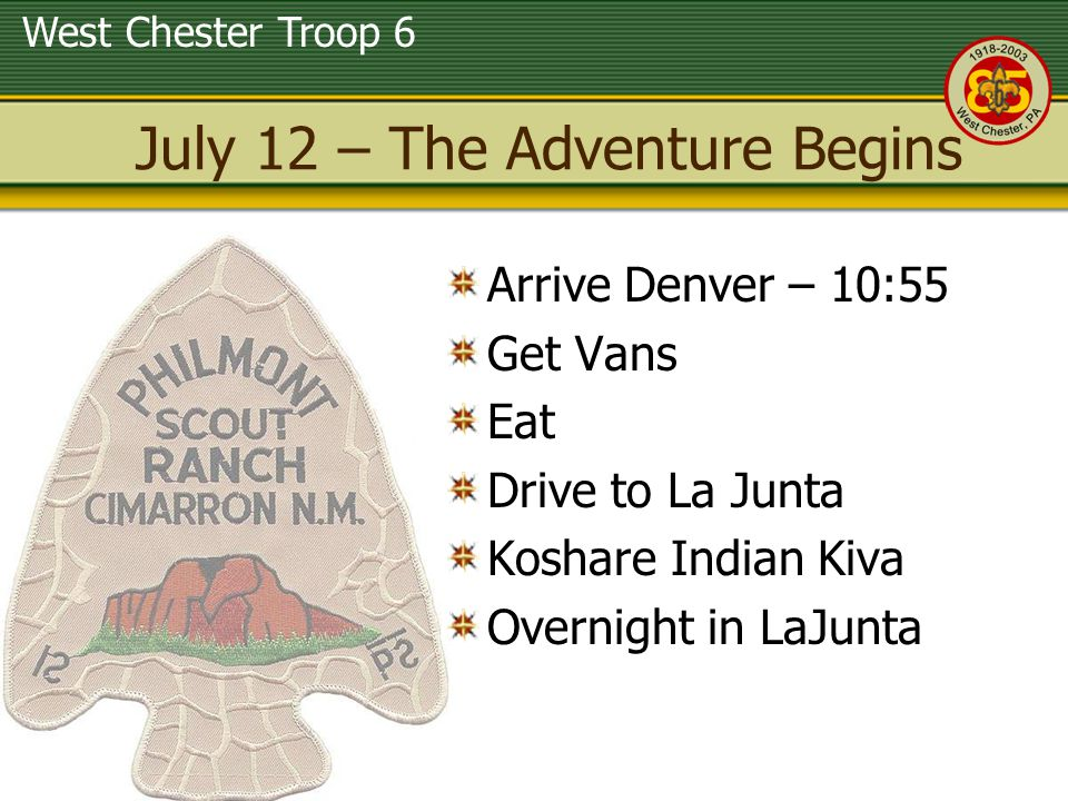 West Chester Troop 6 July 12 – The Adventure Begins Arrive Denver – 10:55 Get Vans Eat Drive to La Junta Koshare Indian Kiva Overnight in LaJunta