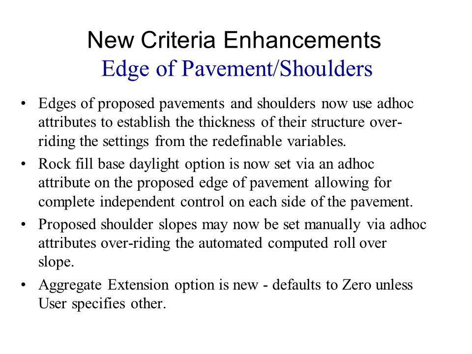 New Criteria Enhancements Edge of Pavement/Shoulders Edges of proposed pavements and shoulders now use adhoc attributes to establish the thickness of
