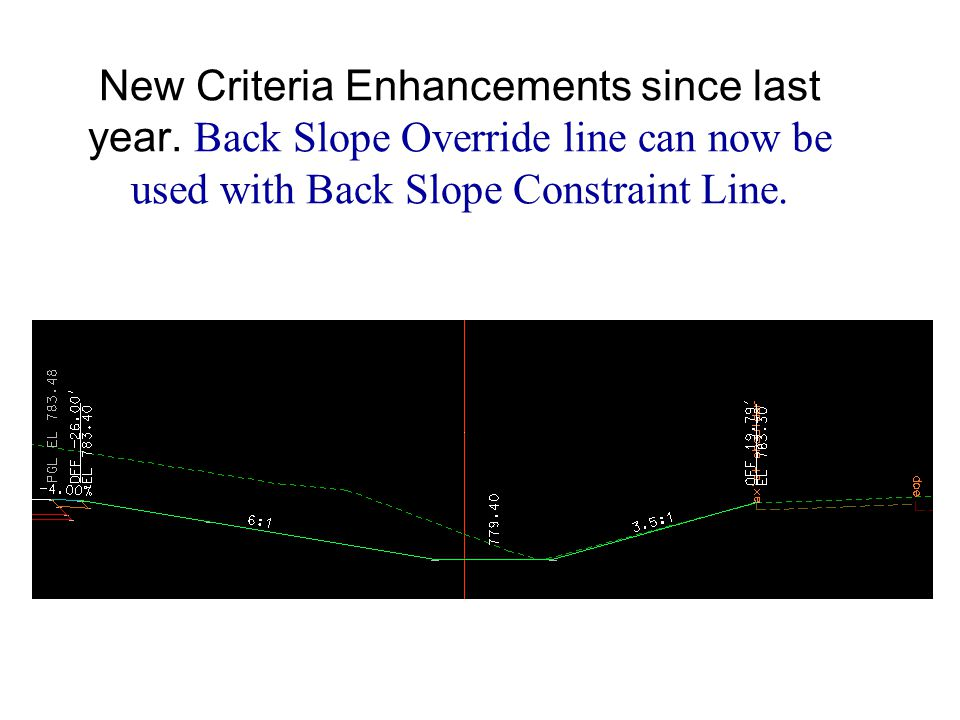 New Criteria Enhancements since last year. Back Slope Override line can now be used with Back Slope Constraint Line.