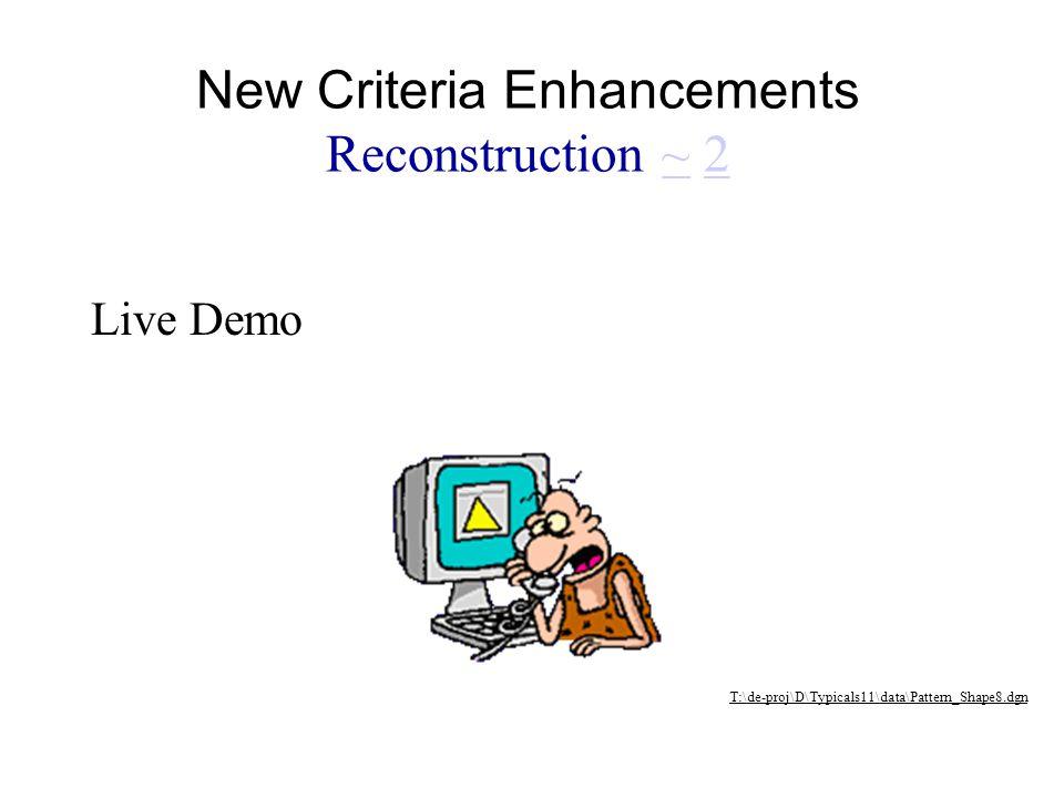 Live Demo T:\de-proj\D\Typicals11\data\Pattern_Shape8.dgn New Criteria Enhancements Reconstruction ~ 2~2