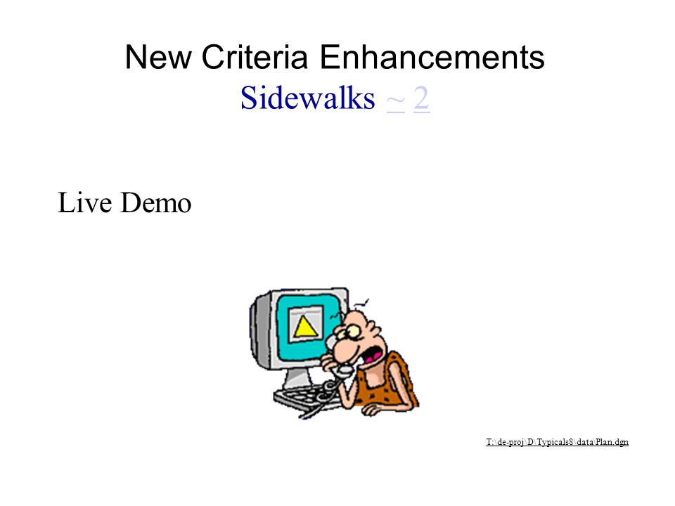 Live Demo T:\de-proj\D\Typicals8\data\Plan.dgn New Criteria Enhancements Sidewalks ~ 2~2