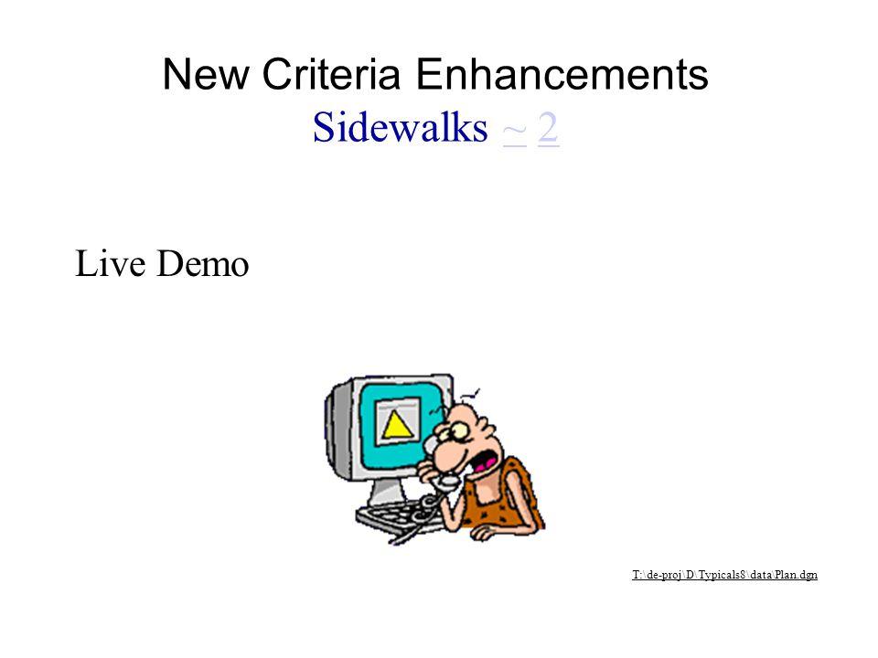 Live Demo T:\de-proj\D\Typicals8\data\Plan.dgn New Criteria Enhancements Sidewalks ~ 2~2