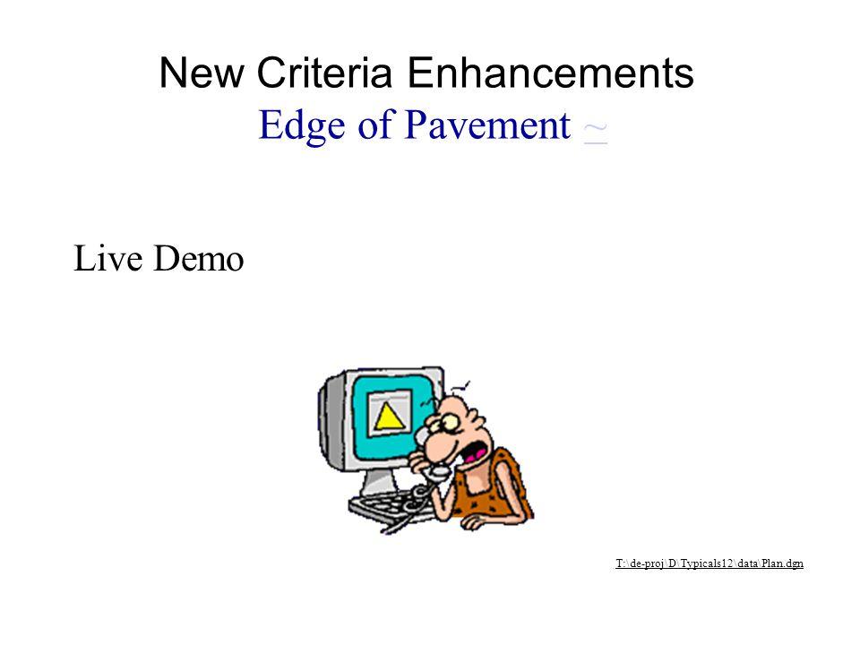 Live Demo T:\de-proj\D\Typicals12\data\Plan.dgn New Criteria Enhancements Edge of Pavement ~~