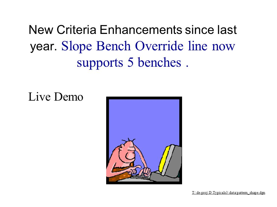 New Criteria Enhancements since last year.Ditch Alignments.