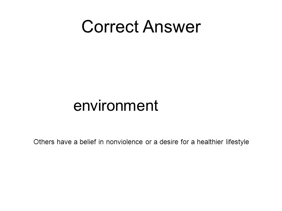 Correct Answer environment Others have a belief in nonviolence or a desire for a healthier lifestyle