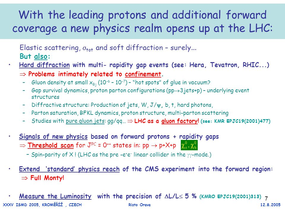 7 With the leading protons and additional forward coverage a new physics realm opens up at the LHC: Hard diffraction with multi- rapidity gap events (see: Hera, Tevatron, RHIC...)  Problems intimately related to confinement.