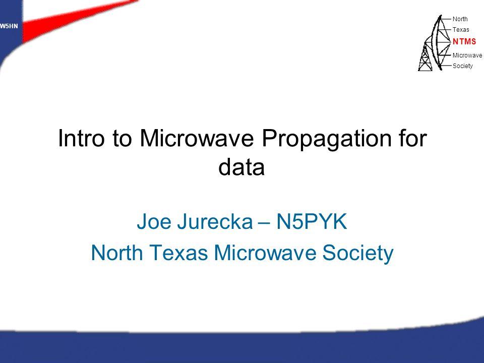W5HN North Texas Microwave Society NTMS WWW.NTMS.ORG 1 W5HN North Texas Microwave Society NTMS Intro to Microwave Propagation for data Joe Jurecka – N