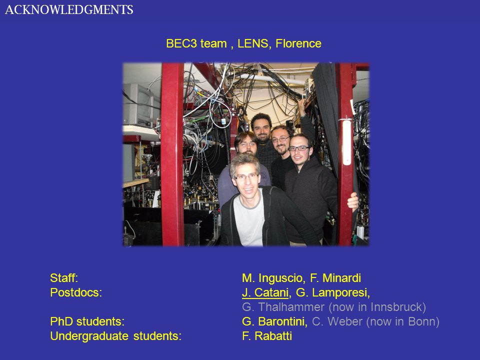 ACKNOWLEDGMENTS BEC3 team, LENS, Florence Staff: M.