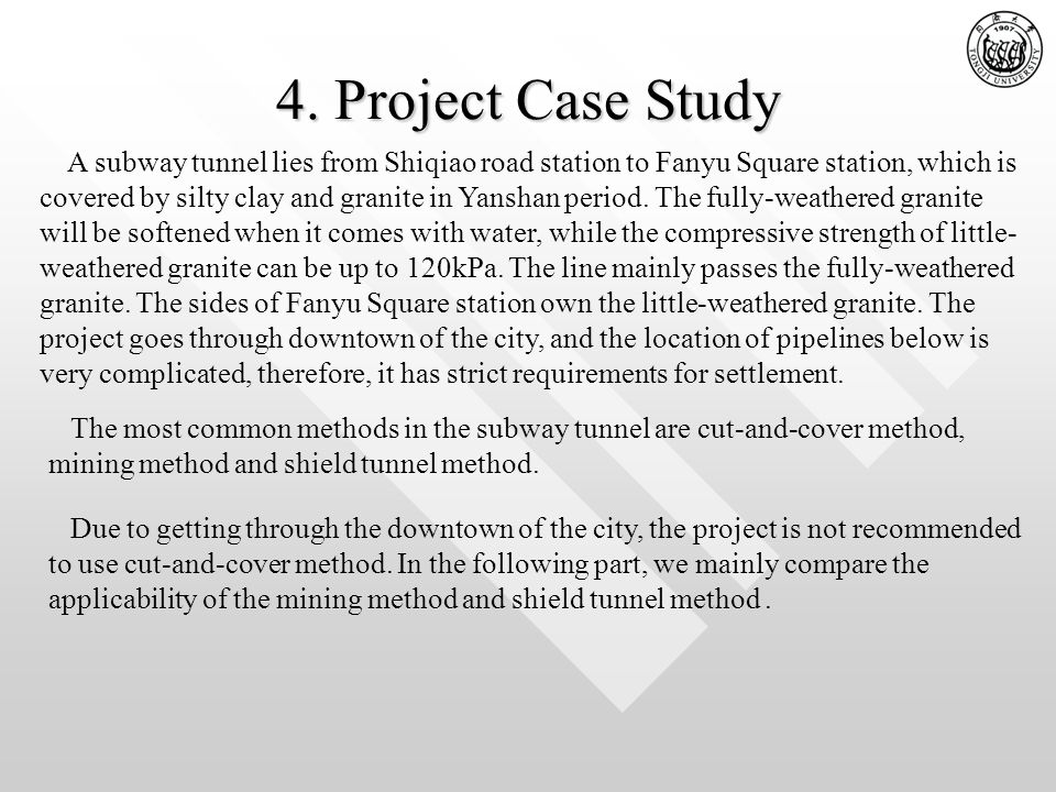 4. Project Case Study A subway tunnel lies from Shiqiao road station to Fanyu Square station, which is covered by silty clay and granite in Yanshan pe