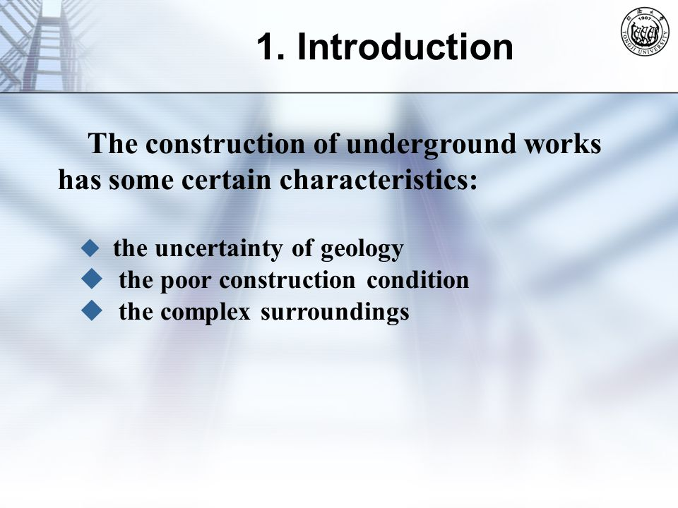 The construction of underground works has some certain characteristics: 1. Introduction  the uncertainty of geology  the poor construction condition