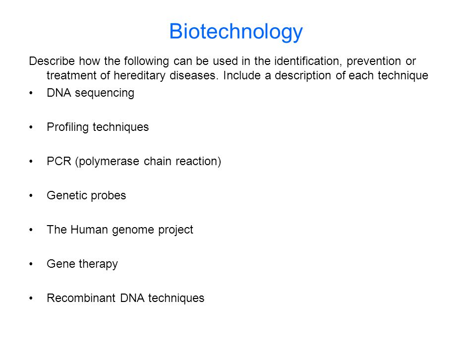 Biotechnology Describe how the following can be used in the identification, prevention or treatment of hereditary diseases. Include a description of e