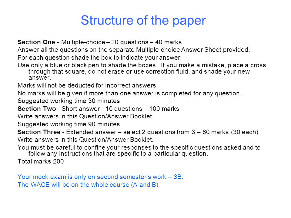 Structure of the paper Section One - Multiple-choice – 20 questions – 40 marks Answer all the questions on the separate Multiple-choice Answer Sheet p