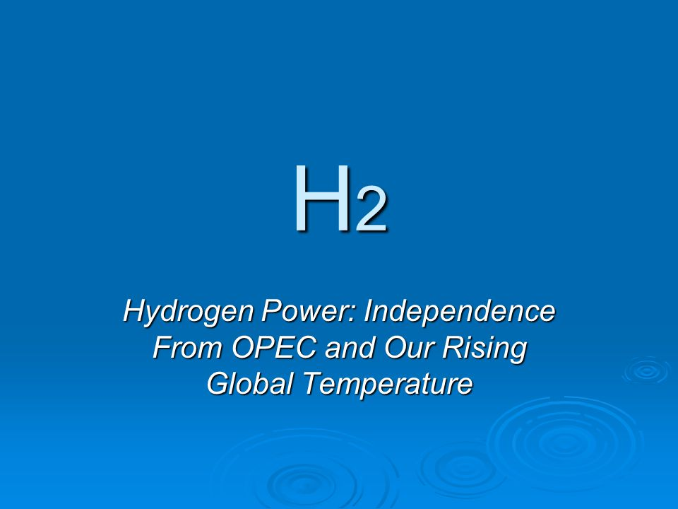 H2H2H2H2 Hydrogen Power: Independence From OPEC and Our Rising Global Temperature