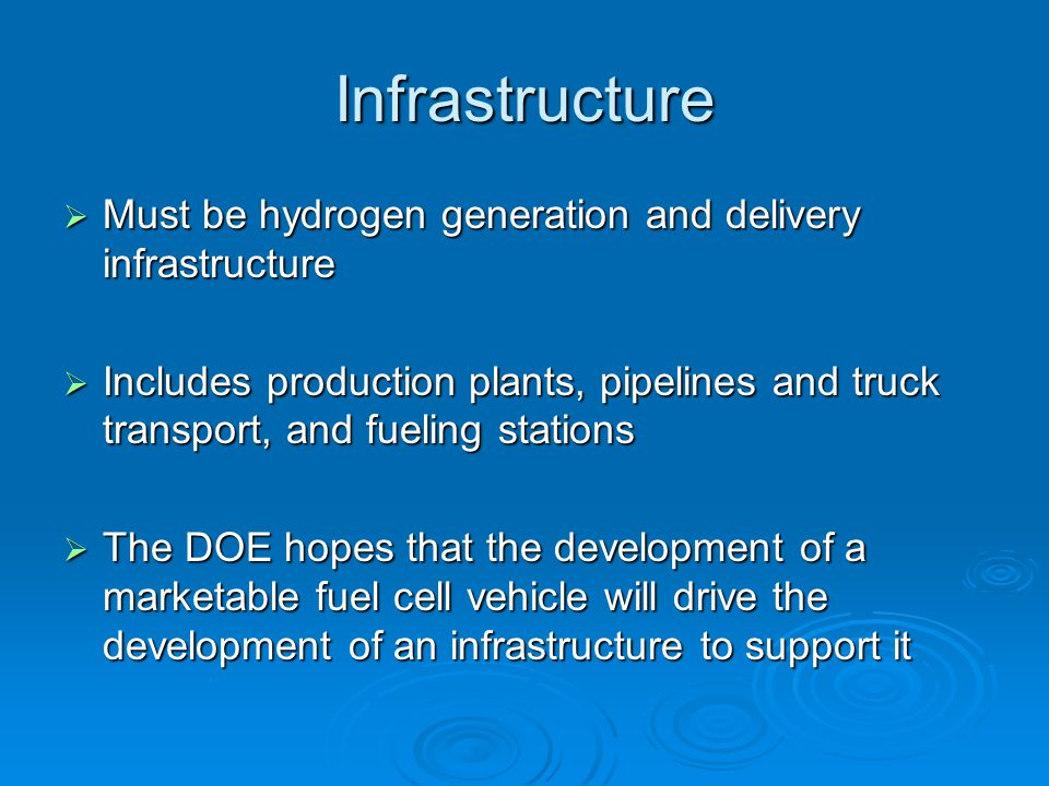 Infrastructure  Must be hydrogen generation and delivery infrastructure  Includes production plants, pipelines and truck transport, and fueling stat