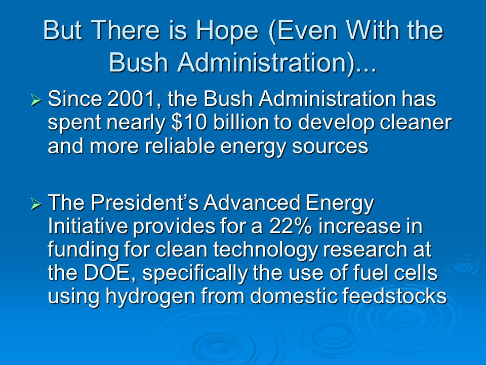 But There is Hope (Even With the Bush Administration)...  Since 2001, the Bush Administration has spent nearly $10 billion to develop cleaner and mor