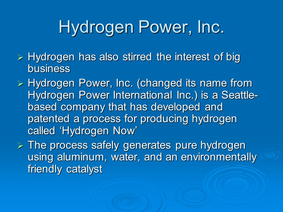 Hydrogen Power, Inc.  Hydrogen has also stirred the interest of big business  Hydrogen Power, Inc. (changed its name from Hydrogen Power Internation