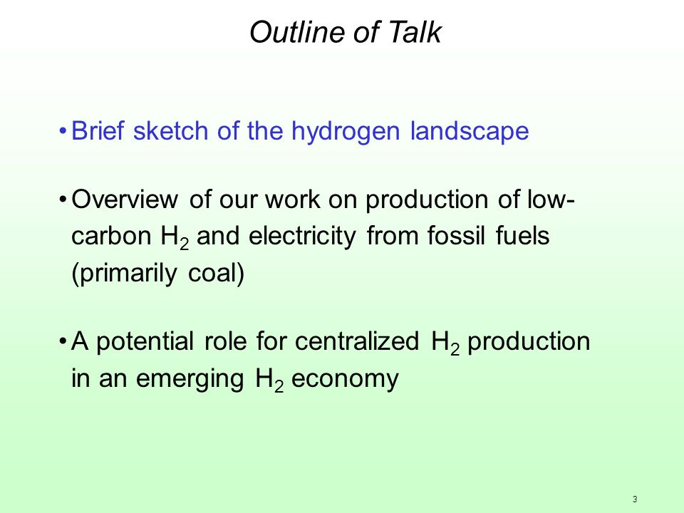 3 Brief sketch of the hydrogen landscape Overview of our work on production of low- carbon H 2 and electricity from fossil fuels (primarily coal) A potential role for centralized H 2 production in an emerging H 2 economy Outline of Talk