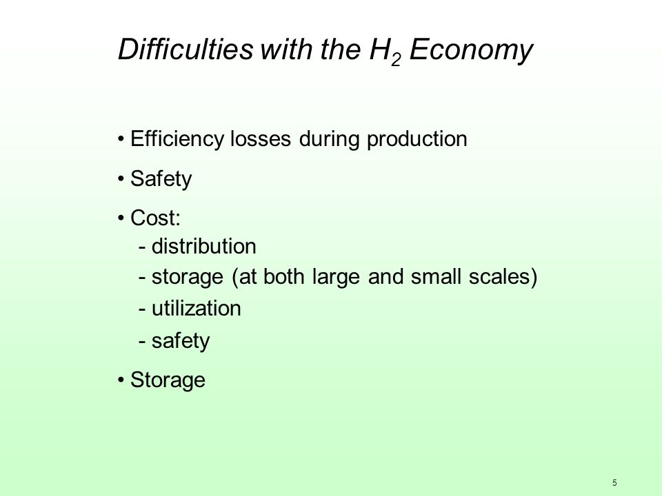 5 Difficulties with the H 2 Economy Efficiency losses during production Safety Cost: - distribution - storage (at both large and small scales) - utilization - safety Storage