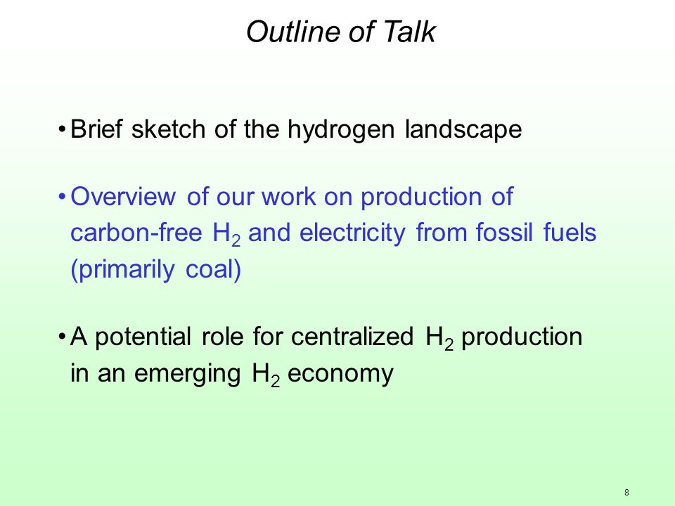 8 Brief sketch of the hydrogen landscape Overview of our work on production of carbon-free H 2 and electricity from fossil fuels (primarily coal) A potential role for centralized H 2 production in an emerging H 2 economy Outline of Talk