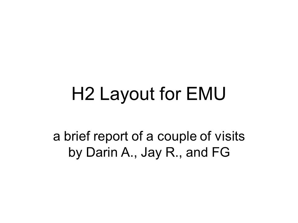 H2 Layout for EMU a brief report of a couple of visits by Darin A., Jay R., and FG